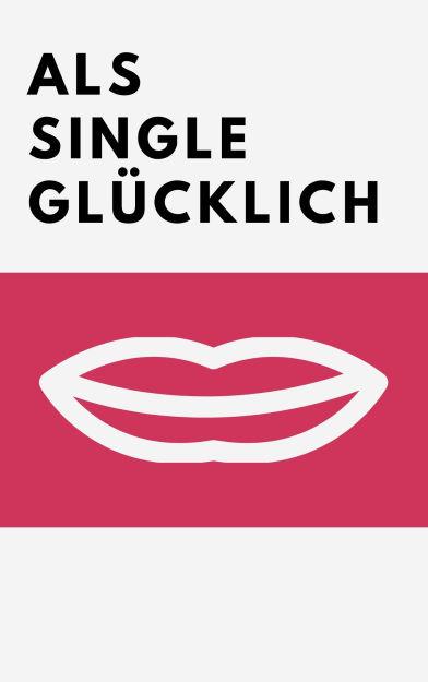 Als Single Glücklich